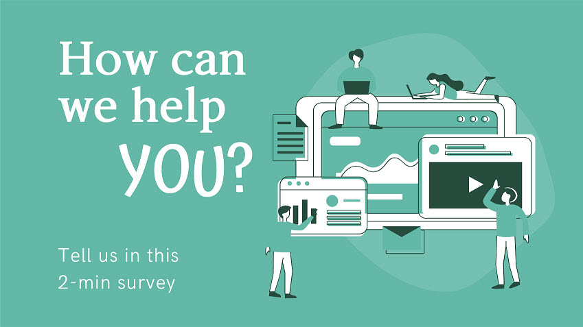How can we help you? Tell us in this 2-min survey